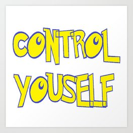 CONTROL YOURSELF Art Print