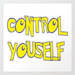 CONTROL YOURSELF Art Print