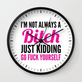 I'M NOT ALWAYS A BITCH (Pink & Black) Wall Clock