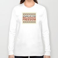 religious Long Sleeve T-shirts featuring Stand Up For Religious Freedom by politics