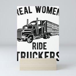 Real Woman Ride Truckers Funny Semi Truck Driver Hauling Mini Art Print