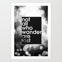 not all who wander Art Prints featuring Not All Who Wander by Bradley Hardwick