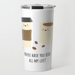 Where have you BEAN all my life? Travel Mug
