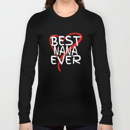 Best Nana Ever Cute Mothers Day Valentines Day Gift T-Shirt Long Sleeve T-shirt