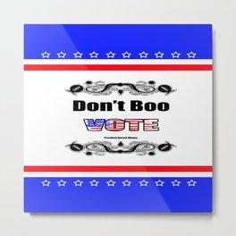 Don't Boo...VOTE Metal Print