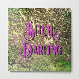 Nasty Girls: Bitch Darling Metal Print