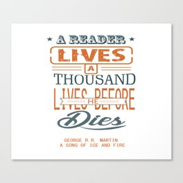 A reader lives a thousand lives before he dies Inspirational Quote Design Canvas Print