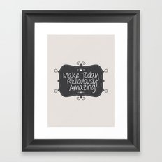 make today ridiculously amazing Framed Art Print