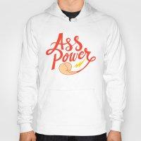 ass Hoodies featuring Ass Power by Chris Piascik