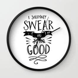 I Solemnly Swear I Am Up to No Good black and white modern typography poster wall canvas home decor Wall Clock