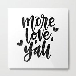 More Love, Y'all Metal Print