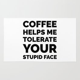 Coffee Helps Me Tolerate Your Stupid Face Rug