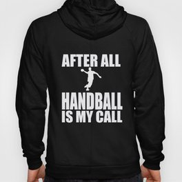 Handball After All My Call Handball Player Gift Hoody