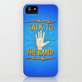 Talk to the hand! Funny Nerd & Geek Humor Statement iPhone Case