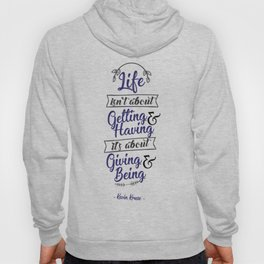 Life isn't about getting and having Inspirational Motivational Quotes Design Hoody