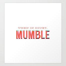 When in Doubt, Mumble Art Print