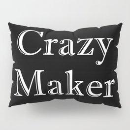 Crazy Maker Pillow Sham