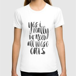 Yes I Really Do Need All These Cats, Cats Lover, Cats Quote,Funny Print,Quote prints,Wall Art T-shirt