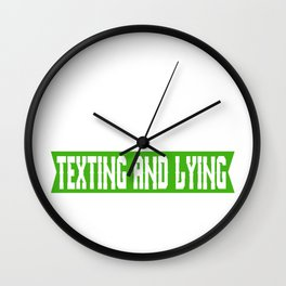 "A Nice Simple Lies Tee For Liars Saying ""I Just Be Texting And Lying"" T-shirt Design Mobile Phone Wall Clock"