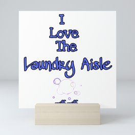 Love The Laundry Aisle Smells So Good Mini Art Print