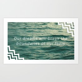 Our dreams will break the boundaries of our fears Art Print