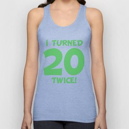 I Turned 20 Twice! Funny 40th Birthday Unisex Tank Top