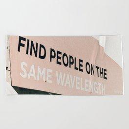 Find People on the Same Wavelength Beach Towel