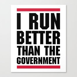 Run Better Than Government Funny Gym Quote Canvas Print