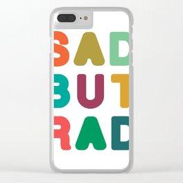 Sad but Rad Clear iPhone Case