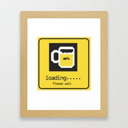 Your drink is Loading.... Framed Art Print