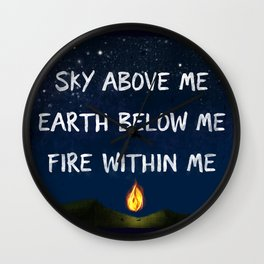 Sky Above Me, Earth Below Me, Fire Within Me Wall Clock