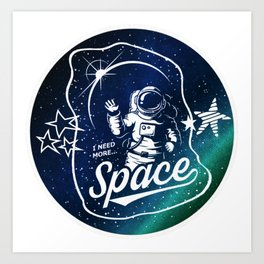 I Need More Space Astronaut and Stars Art Print