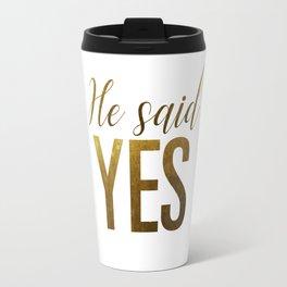 He said yes (gold) Travel Mug