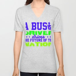 a bus driver drives the future of the nation 3 Unisex V-Neck