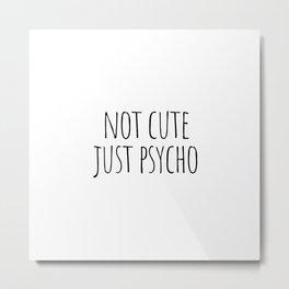 Not cute just psycho Metal Print