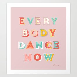 EVERYBODY DANCE NOW - bright typography Art Print