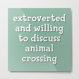 Extroverted and willing to discuss animal crossing Metal Print