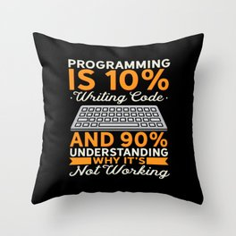 Programming Is 10% Writing Code And 90% Understanding Why It's Not Working Throw Pillow