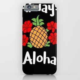 Always Aloha Pineapple Hibiscus Hawaiian Life Hawaii Gift iPhone Case