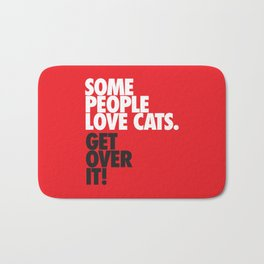 Some People Love Cats. Get Over It! Bath Mat