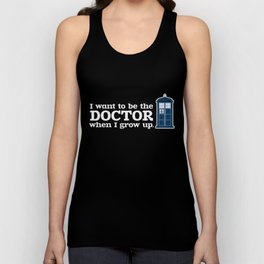 In Good Time (I Want To Be The Doctor When I Grow Up) Unisex Tank Top