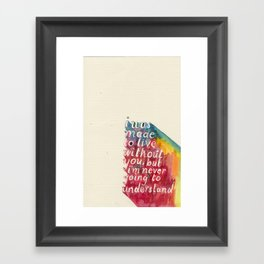 Made To Live Without Framed Art Print