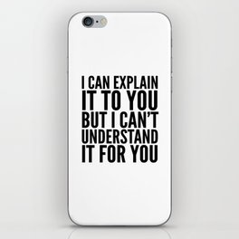 I Can Explain it to You, But I Can't Understand it for You iPhone Skin
