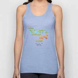 "The Earth Without Art Is Just ""Eh"" Unisex Tank Top"
