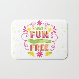 Have Fun And Be Free Bath Mat