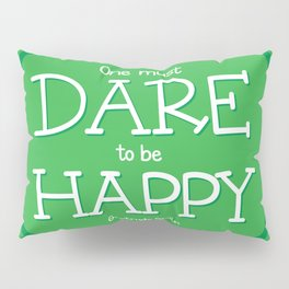 Dare to be Happy Pillow Sham