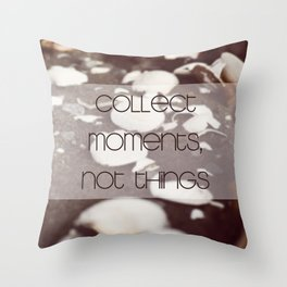 Moments, not Things Throw Pillow