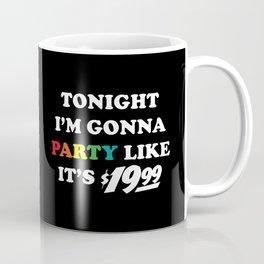 Tonight I'm gonna party like it's $19.99 Coffee Mug