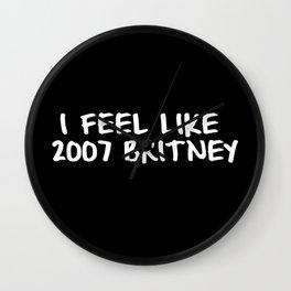 I Feel like 2007 Britney Wall Clock