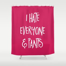 Hate Everyone & Pants Funny Quote Shower Curtain